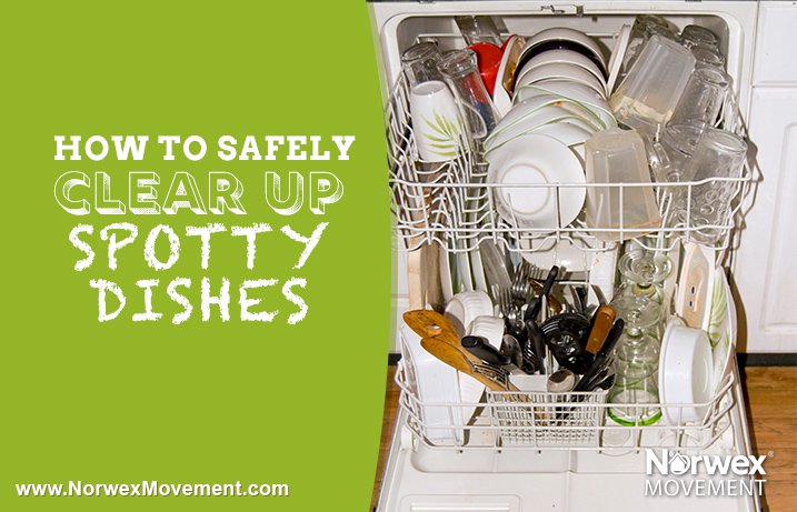 How to Safely Clear Up Spotty Dishware