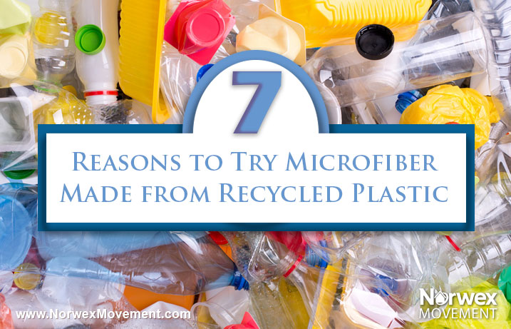 7 Reasons to Try Microfiber Made Recycled Plastic